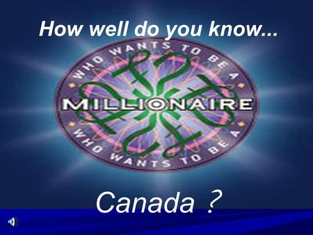 How well do you know... Canada ?. 15 $ 1 million 14 $ 500,000 13 $ 250,000 12 $ 125,000 11 $ 64,000 10 $ 32,000 9 $ 16,000 8 $ 8,000 7 $ 4,000 6 $ 2,000.