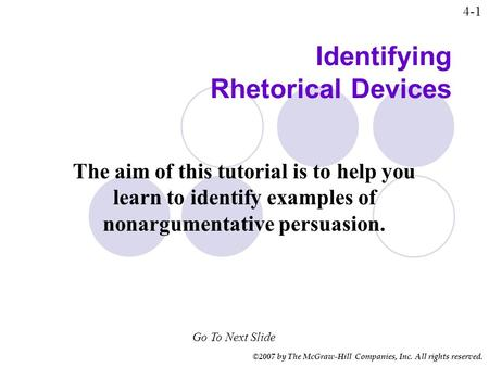 ©2007 by The McGraw-Hill Companies, Inc. All rights reserved. Identifying Rhetorical Devices Go To Next Slide The aim of this tutorial is to help you learn.