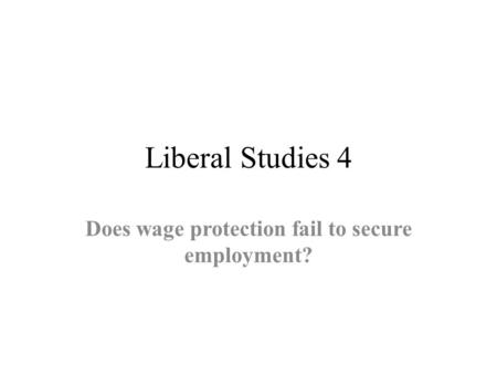 Liberal Studies 4 Does wage protection fail to secure employment?