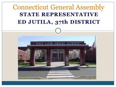 STATE REPRESENTATIVE ED JUTILA, 37th DISTRICT Connecticut General Assembly.