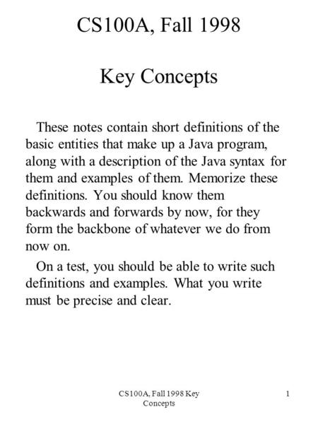 CS100A, Fall 1998 Key Concepts 1 These notes contain short definitions of the basic entities that make up a Java program, along with a description of the.
