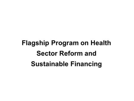 Flagship Program on Health Sector Reform and Sustainable Financing.