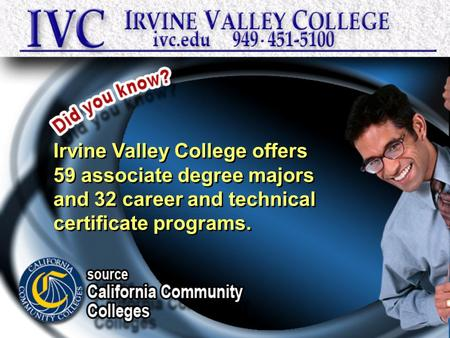 Irvine Valley College offers 59 associate degree majors and 32 career and technical certificate programs. Irvine Valley College offers 59 associate degree.