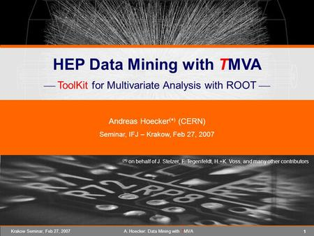 1 Krakow Seminar, Feb 27, 2007A. Hoecker: Data Mining with TMVA HEP Data Mining with TMVA  ToolKit for Multivariate Analysis with ROOT  Andreas Hoecker.