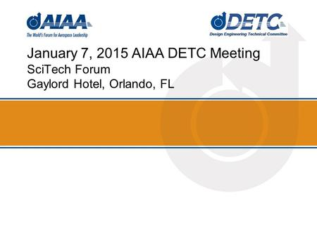 January 7, 2015 AIAA DETC Meeting SciTech Forum Gaylord Hotel, Orlando, FL.