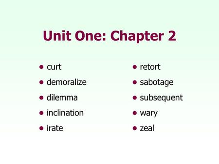 Unit One: Chapter 2 • curt • retort • demoralize • sabotage