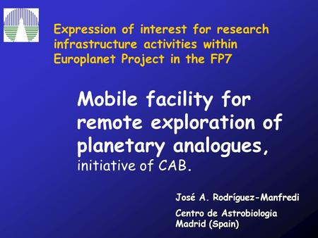 Mobile facility for remote exploration of planetary analogues, initiative of CAB. José A. Rodríguez-Manfredi Centro de Astrobiologia Madrid (Spain) Expression.