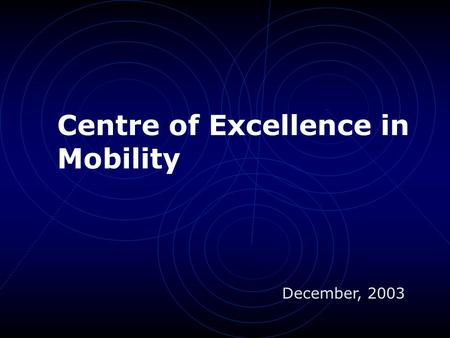Centre of Excellence in Mobility December, 2003 Background Significant high-tech presence Technical University Existing Incubator Excellent localization.