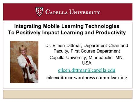 Integrating <strong>Mobile</strong> Learning Technologies To Positively Impact Learning and Productivity Dr. Eileen Dittmar, Department Chair and Faculty, First Course.