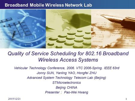 Broadband Mobile Wireless Network Lab Quality of Service Scheduling for 802.16 Broadband Wireless Access Systems Vehicular Technology Conference, 2006.