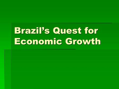 Brazil's Quest for Economic Growth. Economic Challenges  Most of Brazil's poor live in favelas  Small number of wealthy own plantations  Rural workers.
