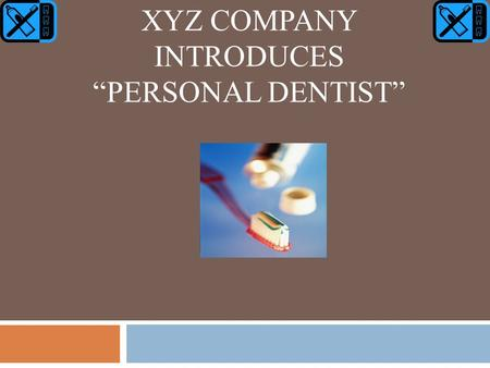 "XYZ COMPANY INTRODUCES ""PERSONAL DENTIST"". Introduction  Information about ""Personal Dentist""  Information about Brazil's market  Market export strategies."
