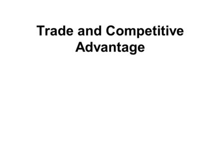 Trade and Competitive Advantage. The Global Competitiveness Report World Economic Forum   Global competitiveness.