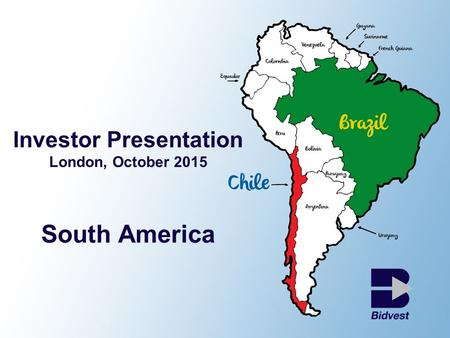 Investor Presentation London, October 2015 South America.