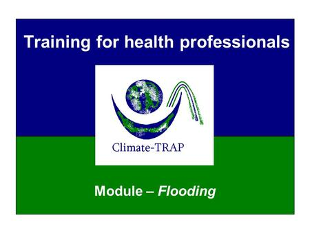 Training for health professionals Module – Flooding.