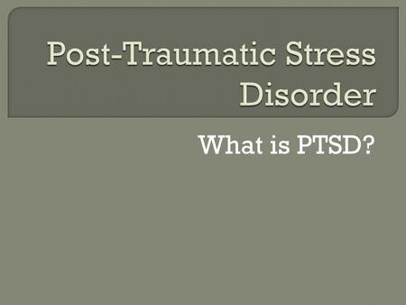 What is PTSD?.  In the Diagnostic and Statistical Manual of Mental Disorders (DSM-IV-TR), revised in 2000, sets forth five criteria for diagnosing PTSD.