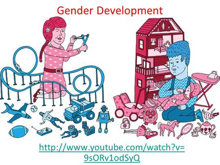 Gender Development  9sORv1odSyQ.
