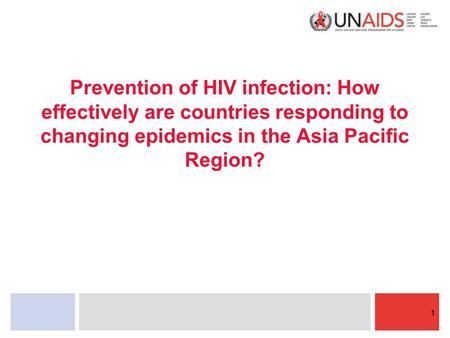 Prevention of HIV infection: How effectively are countries responding to changing epidemics in the Asia Pacific Region? 1.