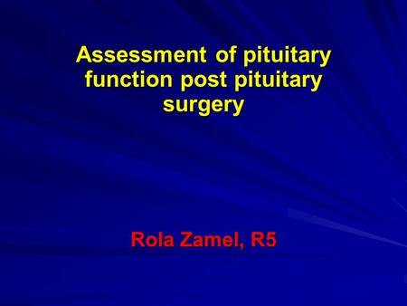 Assessment of pituitary function post pituitary surgery Rola Zamel, R5.