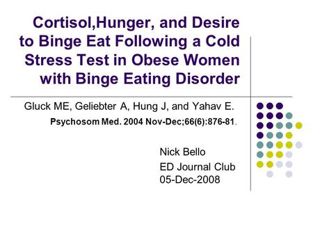 Cortisol,Hunger, and Desire to Binge Eat Following a Cold Stress Test in Obese Women with Binge Eating Disorder Gluck ME, Geliebter A, Hung J, and Yahav.
