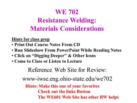 Reference Web Site for Review: www-iwse.eng.ohio-state.edu/we702 Hints: Make this one of your favorites Check out the links Button The WE601 Web Site has.