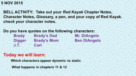 5 NOV 2015 BELL ACTIVITY: Take out your Red Kayak Chapter Notes, Character Notes, Glossary, a pen, and your copy of Red Kayak. check your character notes.
