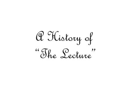"A History of ""The Lecture"". Once upon a time, there was the blackboard….. … and students ""took notes""."