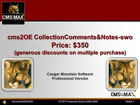 Slide#: 1© GPS Financial Services 2008-2009Revised 04/02/2009 cms2OE CollectionComments&Notes-swo Price: $350 (generous discounts on multiple purchase)