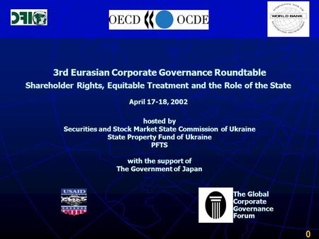 0 3rd Eurasian Corporate Governance Roundtable Shareholder Rights, Equitable Treatment and the Role of the State April 17-18, 2002 hosted by Securities.
