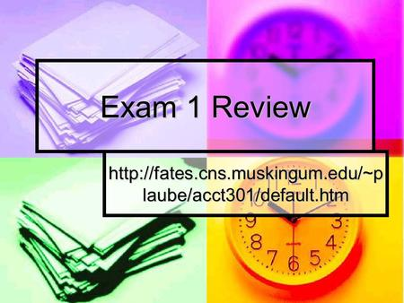 Exam 1 Review  laube/acct301/default.htm.