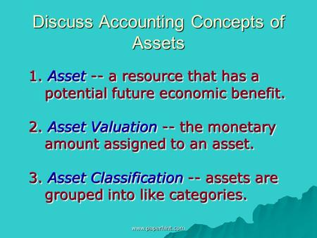 Discuss Accounting Concepts of Assets 1. Asset -- a resource that has a potential future economic benefit. 2. Asset Valuation -- the monetary amount assigned.