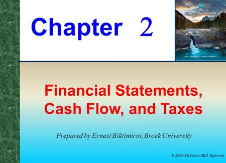 Chapter © 2008 McGraw-Hill Ryerson  Financial Statements, Cash Flow, and Taxes Prepared by Ernest Biktimirov, Brock University.