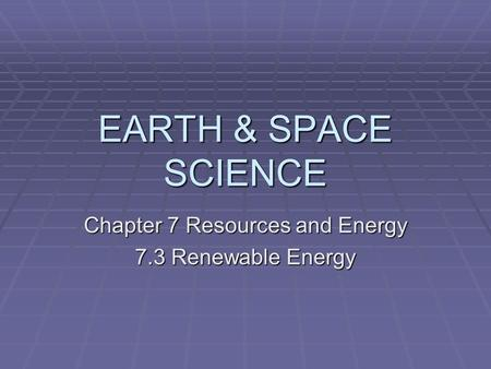 Chapter 7 Resources and Energy 7.3 Renewable Energy