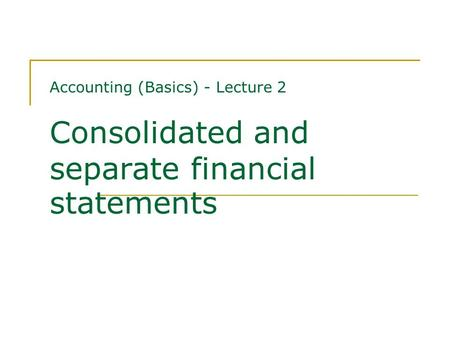 Contents Requirement to present consolidated financial statements