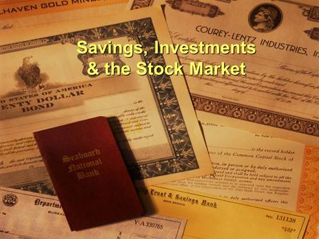 Savings, Investments & the Stock Market. Saving and Investment  Saving Not consuming all current income Not consuming all current income Examples: Savings.