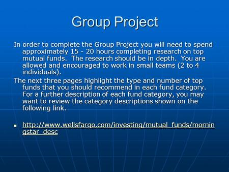 Group Project In order to complete the Group Project you will need to spend approximately 15 - 20 hours completing research on top mutual funds. The research.