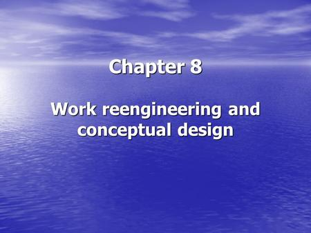 Chapter 8 Work reengineering and conceptual design.