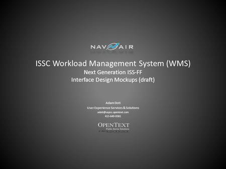 ISSC Workload Management System (WMS) Next Generation ISS-FF Interface Design Mockups (draft) Adam Doti User Experience Services & Solutions