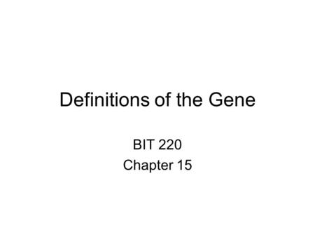 Definitions of the Gene BIT 220 Chapter 15. A typical Gene Figure 15.1 Prokaryotic Gene –Initiator and terminator codon –All done in cytoplasm –Transcription.