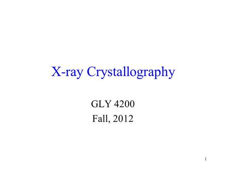 1 X-ray Crystallography GLY 4200 Fall, 2012. Discovery of X-rays Wilhelm Conrad Roentgen discovered x- radiation in 1895 In 1912, Friedrich, Knipping,