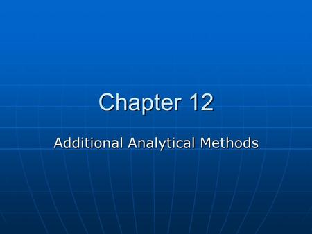Chapter 12 Additional Analytical Methods. Analytical Methods Technique Type Technique application Subdivisions Specific application DescriptionDestruction.