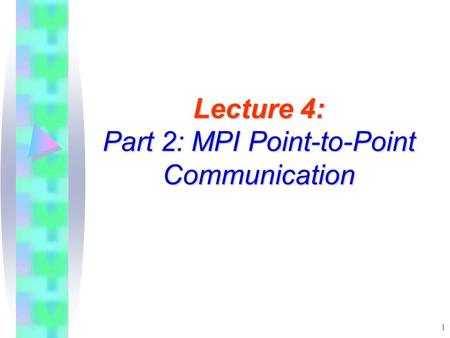 1 Lecture 4: Part 2: MPI Point-to-Point Communication.