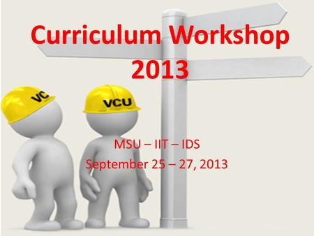 Curriculum Workshop 2013 MSU – IIT – IDS September 25 – 27, 2013.