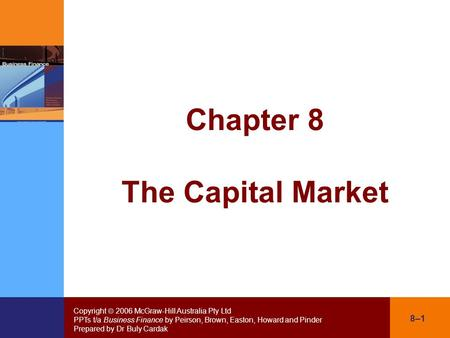Copyright  2006 McGraw-Hill Australia Pty Ltd PPTs t/a Business Finance by Peirson, Brown, Easton, Howard and Pinder Prepared by Dr Buly Cardak 8–1 Chapter.
