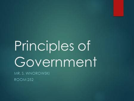 Principles of Government MR. S. WNOROWSKI ROOM 252.