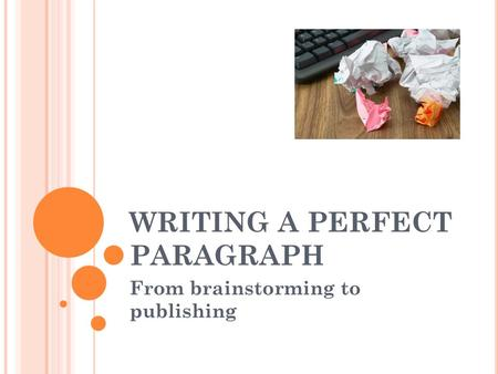 WRITING A PERFECT PARAGRAPH From brainstorming to publishing.