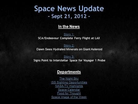 Space News Update - Sept 21, 2012 - In the News Story 1: Story 1: SCA/Endeavour Complete Ferry Flight at LAX Story 2: Story 2: Dawn Sees Hydrated Minerals.