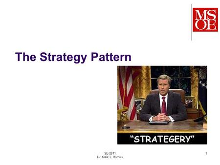 The Strategy Pattern SE-2811 Dr. Mark L. Hornick 1.