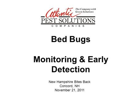 New Hampshire Bites Back Concord, NH November 21, 2011 Bed Bugs Monitoring & Early Detection.