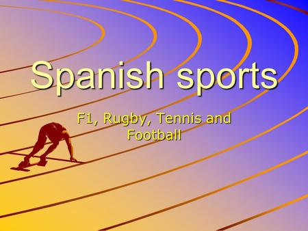 Spanish sports F1, Rugby, Tennis and Football. Football Barcelona is a Spanish football team, they won The Champions League in 2009 and they have won.